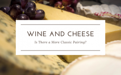 Wine & Cheese – Is There a More Classic Pairing?